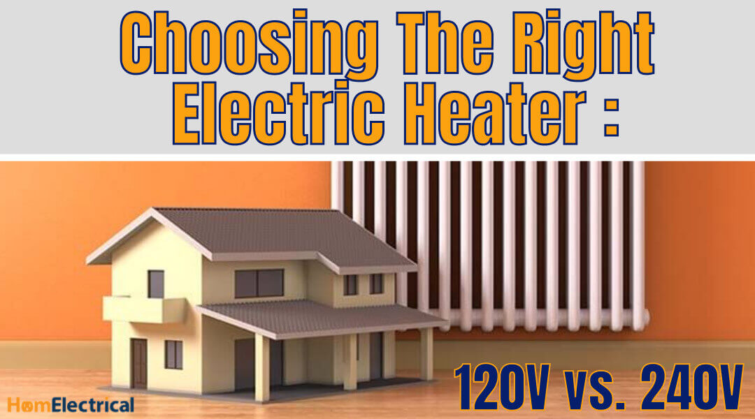 choosing the right electric heater 120 volt or 240 volt
