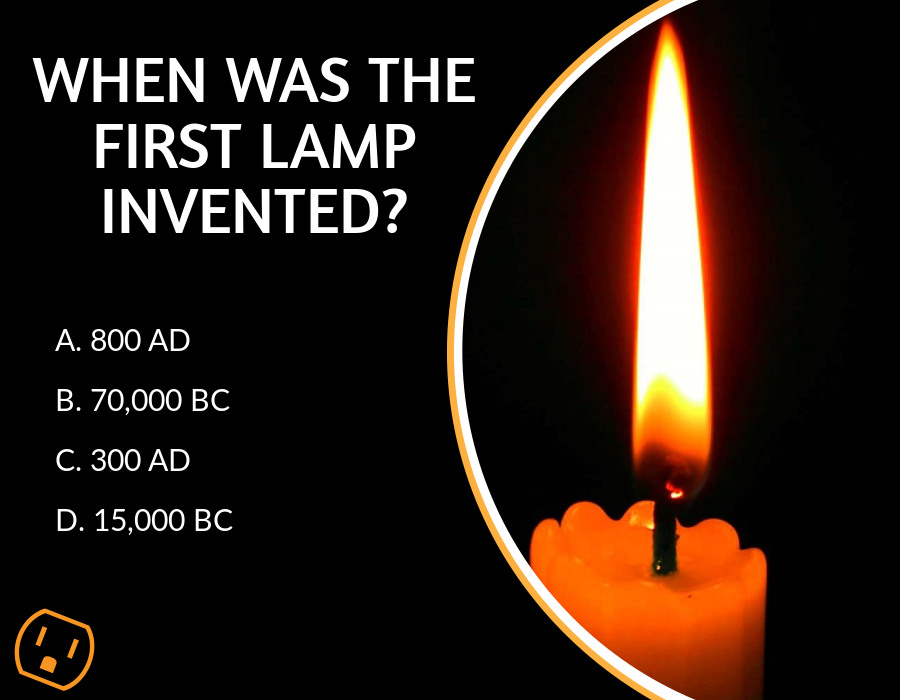 trivia question with answer When was the first lamp invented?  A. 800 AD  B. 70,000 BC  C. 300 AD   D. 15,000 BC